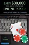 How to Earn $30, 000 Per Month Playing Online Poker: Or, the Definitive Guide to No-Limit Single Table Tournaments Online (ISBN: 9781550227888)