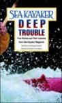 Sea Kayaker's Deep Trouble: True Stories and Their Lessons from Sea Kayaker Magazine (2006)