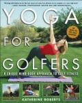 Yoga for Golfers: A Unique Mind-Body Approach to Golf Fitness (2006)