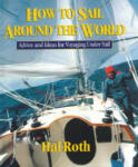 How to Sail Around the World: Advice and Ideas for Voyaging Under Sail (2011)