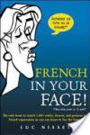 French In Your Face! : 1, 001 Smiles, Frowns, Laughs, and Gestures to get your point across in French (2003)