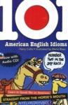 101 American English Idioms w/Audio CD: Learn to speak Like an American Straight from the Horse's Mouth (2003)