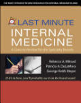 Last Minute Internal Medicine: A Concise Review for the Specialty Boards: A Concise Review for the Specialty Boards (2005)