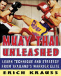 Muay Thai Unleashed: Learn Technique and Strategy from Thailand's Warrior Elite (2008)