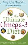 The Ultimate Omega-3 Diet: Maximize the Power of Omega-3s to Supercharge Your Health, Battle Inflammation, and Keep Your Mind S (2006)