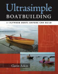 Ultrasimple Boat Building: 18 Plywood Boats Anyone Can Build (2011)