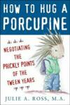 How to Hug a Porcupine: Negotiating the Prickly Points of the Tween Years (2008)