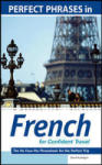 Perfect Phrases in French for Confident Travel: The No Faux-Pas Phrasebook for the Perfect Trip (2004)