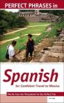 Perfect Phrases in Spanish for Confident Travel to Mexico: The No Faux-Pas Phrasebook for the Perfect Trip (2004)