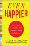 Even Happier: A Gratitude Journal for Daily Joy and Lasting Fulfillment (2012)