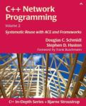 C++ Network Programming, Volume 2: Systematic Reuse with Ace and Frameworks (2011)