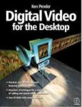 Digital Video for the Desktop [With *]: A Study in Technique (ISBN: 9780240515526)
