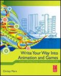 Write Your Way Into Animation and Games: Create a Writing Career in Animation and Games (ISBN: 9780240813431)