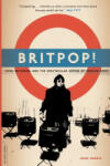 Britpop! : Cool Britannia and the Spectacular Demise of English Rock (2010)