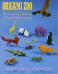 Origami Zoo: An Amazing Collection of Folded Paper Animals (2006)