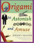 """Origami to Astonish and Amuse: Over 400 Original Models, Including Such """"Classics"""" as the Chocolate-Covered Ant, the Transvestite Puppet, the Invisib (2007)"""