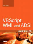 VBScript, WMI, and ADSI Unleashed: Using VBScript, WMI, and ADSI to Automate Windows Administration (2007)