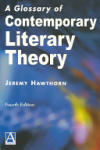 A Glossary of Contemporary Literary Theory Fourth Edition (2006)