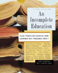 An Incomplete Education: 3, 684 Things You Should Have Learned But Probably Didn't (2004)