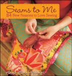 Seams to Me: 24 New Reasons to Love Sewing (ISBN: 9780470259269)