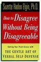 How to Disagree Without Being Disagreeable: Getting Your Point Across with the Gentle Art of Verbal Self-Defense (ISBN: 9780471157052)