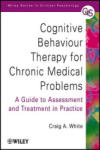 Cognitive Behaviour Therapy for Chronic Medical Problems: A Guide to Assessment and Treatment in Practice (2010)