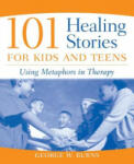 101 Healing Stories for Kids and Teens: Using Metaphors in Therapy (ISBN: 9780471471677)