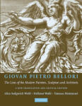 Giovan Pietro Bellori: The Lives of the Modern Painters, Sculptors and Architects: A New Translation and Critical Edition (2012)