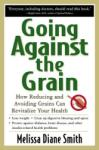 Going Against the Grain: How Reducing and Avoiding Grains Can Revitalize Your Health (2005)