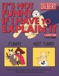 It's Not Funny If I Have to Explain It: A Dilbert Treasury (2010)