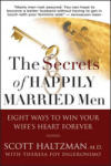 The Secrets of Happily Married Men: Eight Ways to Win Your Wife's Heart Forever (ISBN: 9780787994143)