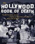 The Hollywood Book of Death: The Bizarre, Often Sordid, Passings of More than 125 American Movie and TV Idols (2011)