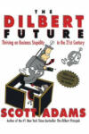 The Dilbert Future: Thriving on Business Stupidity in the 21st Century (2011)