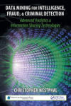 Data Mining for Intelligence, Fraud & Criminal Detection: Advanced Analytics & Information Sharing Technologies (2012)