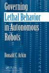 Governing Lethal Behavior in Autonomous Robots (2005)