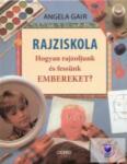 GAIR, ANGELA - RAJZISKOLA - HOGYAN RAJZOLJUNK ÉS FESSÜNK EMBEREKET? - (ISBN: 9789635391455)
