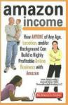 Amazon Income: How Anyone of Any Age, Location, And/Or Background Can Build a Highly Profitable Online Business with Amazon (2011)