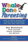 Whale Done Parenting: How to Make Parenting a Positive Experience for You and Your Kids (2010)