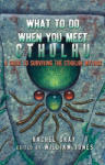What to Do When You Meet Cthulhu: A Guide to Surviving the Cthulhu Mythos (2008)