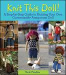 Knit This Doll! : A Step-By-Step Guide to Knitting Your Own Customizable Amigurumi Doll (ISBN: 9780470624401)