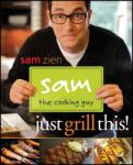 Sam the Cooking Guy: Just Grill This! (ISBN: 9780470467930)