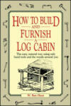 How to Build and Furnish a Log Cabin: The Easy, Natural Way Using Only Hand Tools and the Woods Around You (ISBN: 9780020016700)