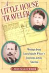 A Little House Traveler: Writings from Laura Ingalls Wilder's Journeys Across America (2002)