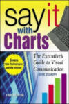 Say It With Charts: The Executive's Guide to Visual Communication (2003)