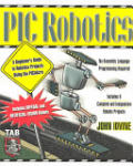 PIC Robotics: A Beginner's Guide to Robotics Projects Using the PIC Micro (2002)