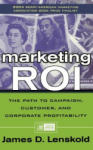 Marketing ROI: The Path to Campaign, Customer, and Corporate Profitability (2008)