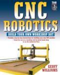 Cnc Robotics: Build Your Own Shop Bot (2006)