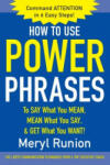 How to Use Power Phrases to Say What You Mean, Mean What You Say, & Get What You Want (2001)