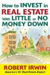 How to Invest in Real Estate With Little or No Money Down (2008)