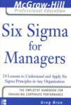 Six Sigma for Managers: 24 Lessons to Understand and Apply Six Sigma Principles in Any Organization (2007)